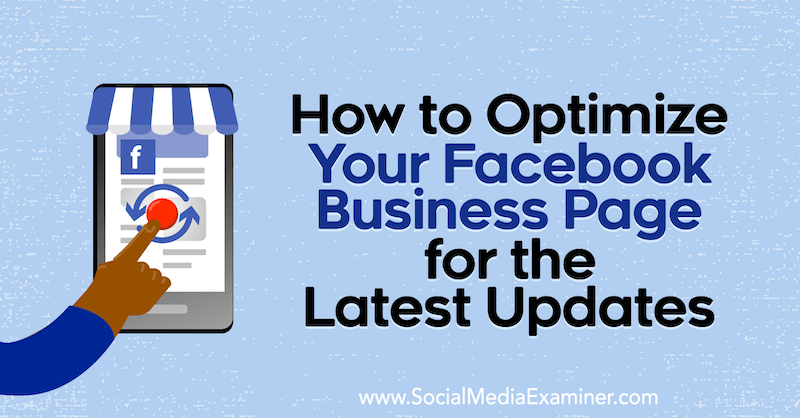 How to Optimize Your Facebook Business Page for the Latest Updates