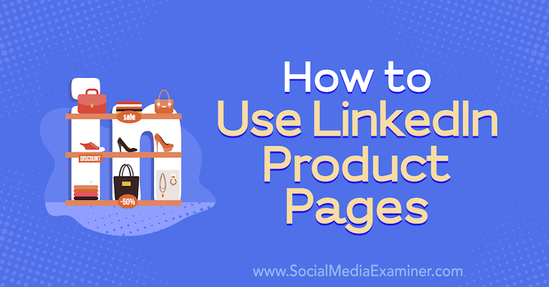 How to use LinkedIn product pages